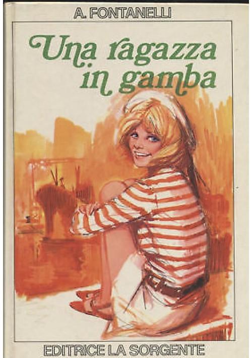 UNA RAGAZZA IN GAMBA di A. Fontanelli - ILLUSTRATO Editrice la sorgente, 1974