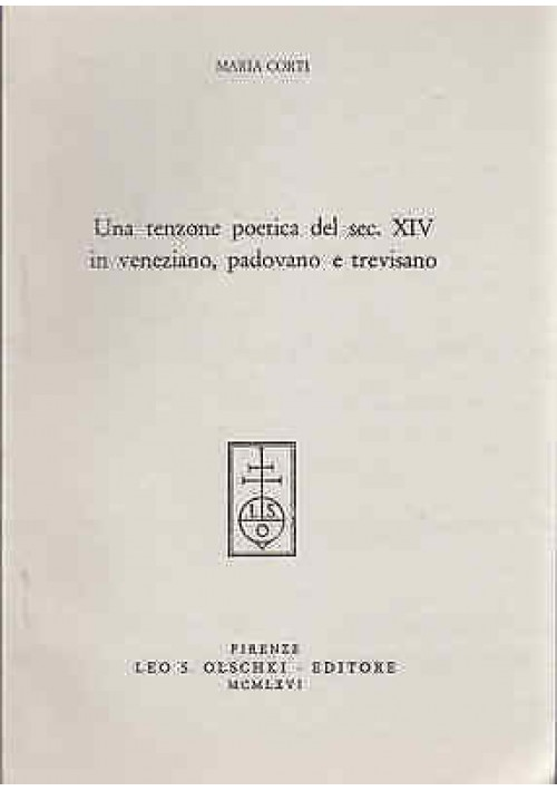 UNA TENZONE POETICA DEL SEC. XIV IN VENEZIANO PADOVANO di Maria Corti - Olschki