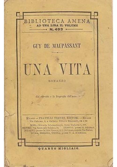 UNA VITA di Gui De Maupassant Fratelli Treves editore 1902 biblioteca amena