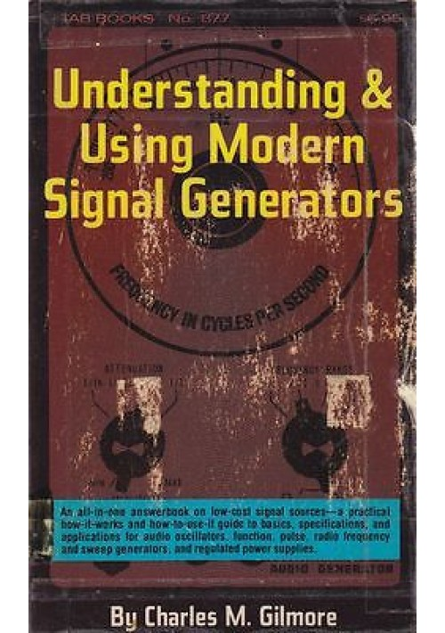 UNDERSTANDING & USING MODERN SIGNAL GENERATORS di Charles Gilmore 1976 Tab Books