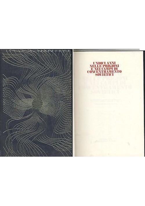 UNDICI ANNI NELLE PRIGIONI E CAMPI CONCENTRAMENTO SOVIETICI Orpheus libri  1969