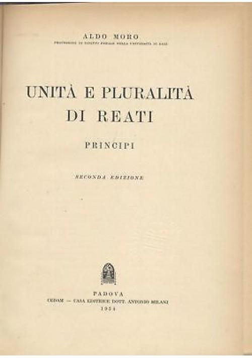UNITÀ E PLURALITÀ DI REATI - PRINCIPI  Aldo Moro 1954 Cedam Editore Padova