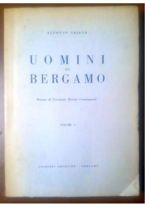 UOMINI DI BERGAMO volume I di Alfonso Vajana 1953 edizioni orobiche