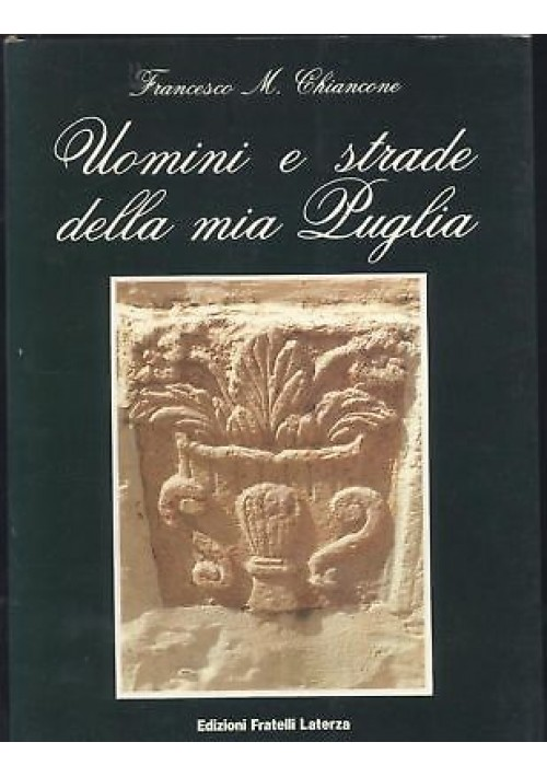 UOMINI E STRADE DELLA MIA PUGLIA - Francesco Chiancone 1993 Fratelli Laterza *