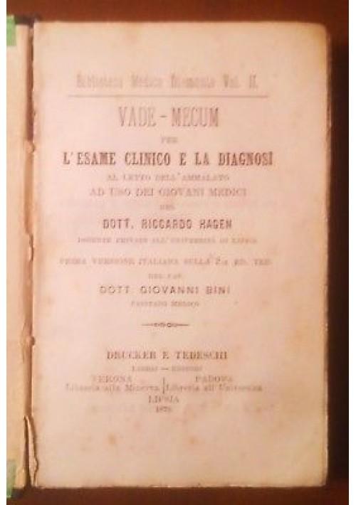 VADE MECUM PER L'ESAME CLINICO E LA DIAGNOSI Riccardo Hagen 1876 Drucker