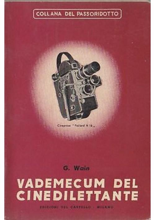 VADEMECUM DEL CINEDILETTANTE di G. Wain - 1952 Del Castello - cinema fotografia