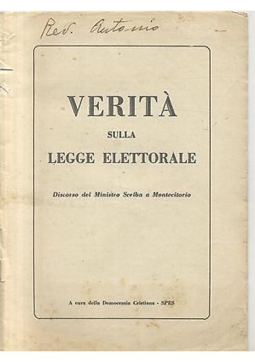 VERITÀ SULLA LEGGE ELETTORALE Discorso del Ministro Scelba a Montecitorio 1952 a cura della democrazia cristiana