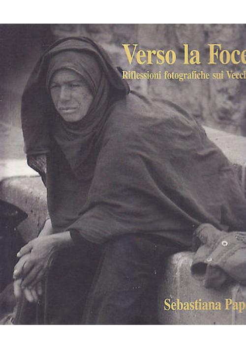VERSO LA FOCE  RIFLESSIONI FOTOGRAFICHE SUI VECCHI di Sebastiana Papa - 1998