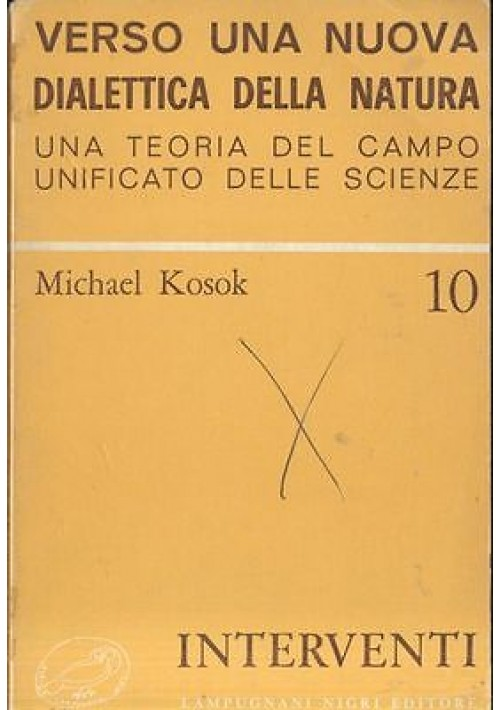 VERSO UNA NUOVA DIALETTICA DELLA NATURA di Michael Kosok 1973 Lampugnani Nigri