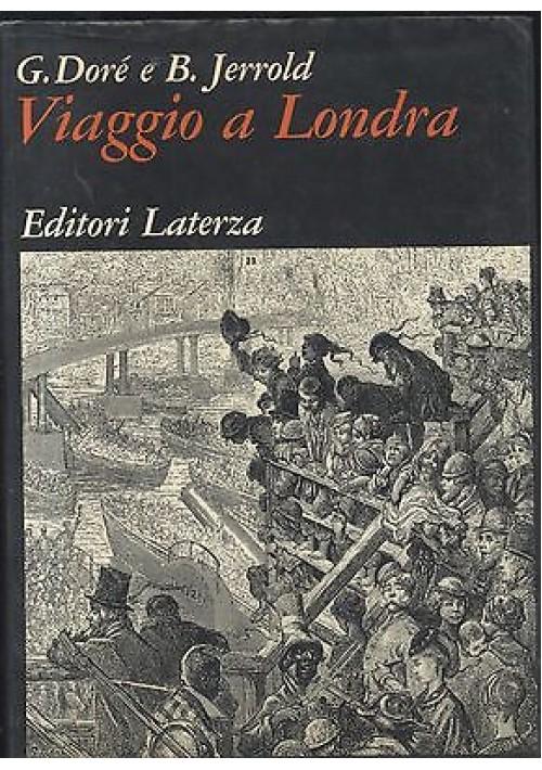 VIAGGIO A LONDRA di Gustavo Dorè e Blanchard Jerrold - 1972 Laterza grandi opere