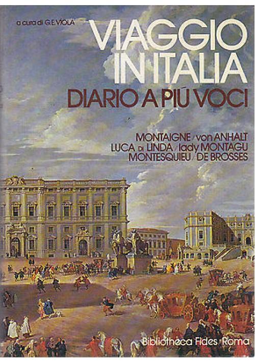 VIAGGIO IN ITALIA MONTAIGNE MONTESQUIEU GOETHE 2 VOLUMI Gianni Viola 1977 FIDES