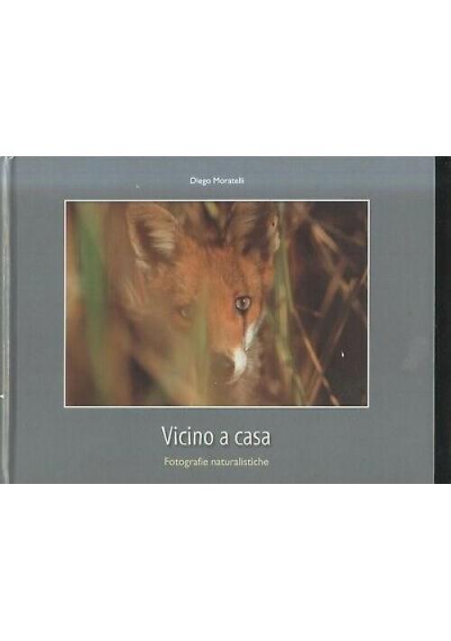 VICINO A CASA fotografie naturalistiche di Diego Moratelli 2001 edizioni Arca