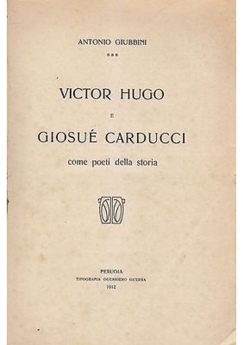 VICTOR HUGO E GIOSUÉ CARDUCCI COME POETI DELLA STORIA di Antonio Giubbini 1912
