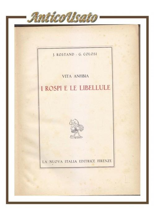 VITA ANFIBIA I ROSPI E LE LIBELLULE di J Rostand G Colosi La Nuova Italia 1946