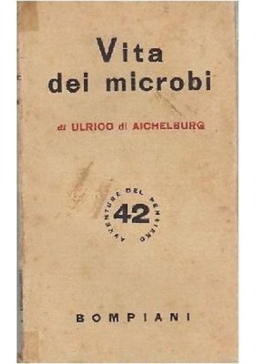 VITA DEI MICROBI di Ulrico di Aichelburg 1942 Bompiani avventure del pensiero