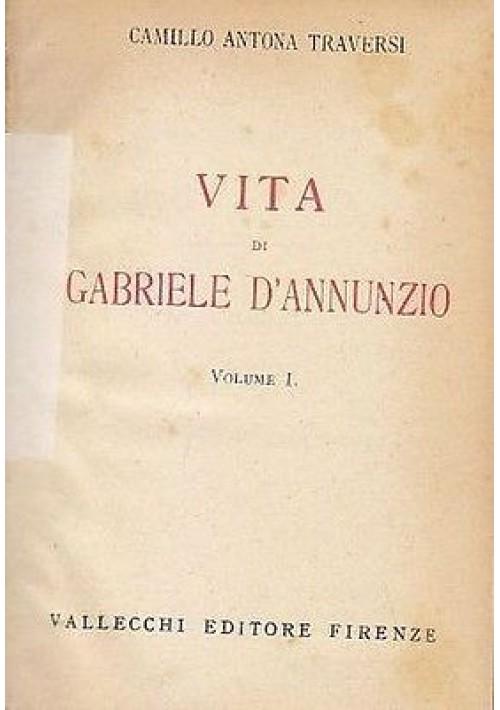 VITA DI GABRIELE D'ANNUNZIO 2 volumi di Camillo Antona Traversa 1933 Vallecchi
