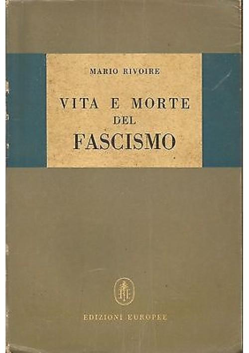VITA E MORTE DEL FASCISMO di Mario Rivoire - Edizioni Europee 1947