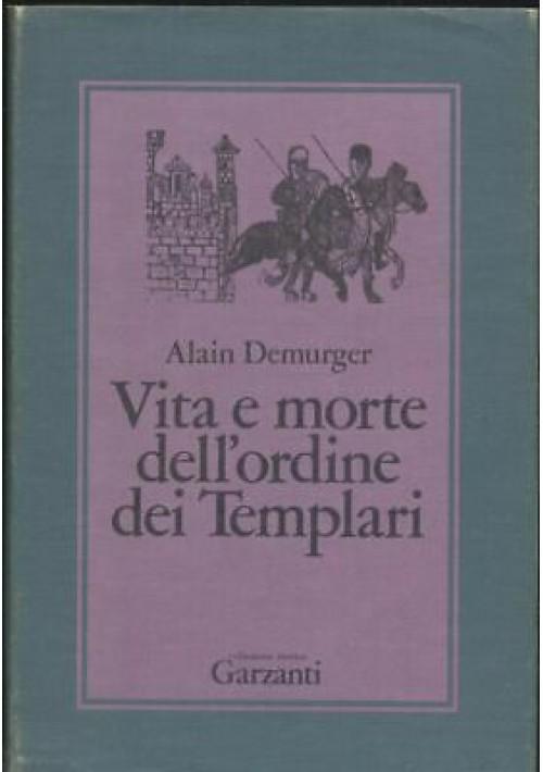 VITA E MORTE DELL'ORDINE DEI TEMPLARI 1118 1314 Alain Demurger 1987 Garzanti