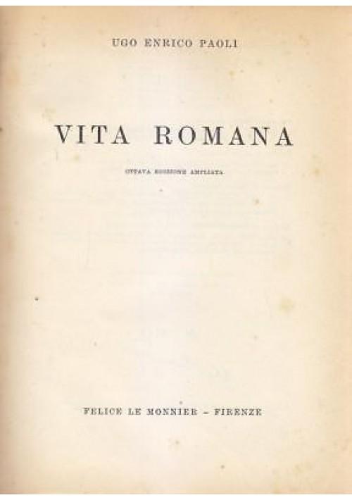 VITA ROMANA di Ugo Enrico Paoli - Felice Le Monnier editore 1958