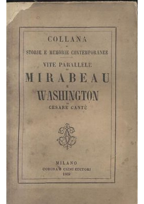 VITE PARALLELE DI MIRABEAU E WASHINGTON di Cesare Cantù - Corona e Caimi 1869
