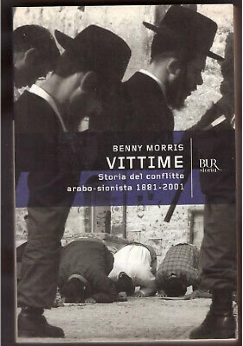 VITTIME storia del conflitto arabo sionista 1881 2001 Benny Morris 2003 Rizzoli
