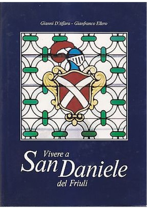 VIVERE A SAN DANIELE DEL FRIULI di Gianni D'Affara Gianfranco Ellero 1986 Lema