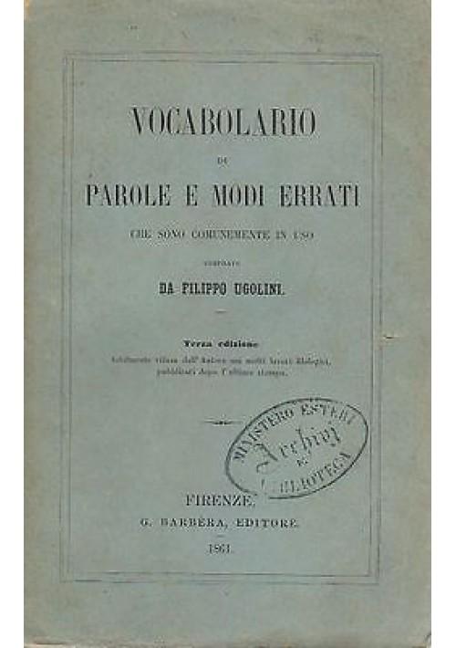 VOCABOLARIO DI PAROLE E MODI ERRATI CHE SONO COMUNEMENTE IN USO 1861 di Ugolini