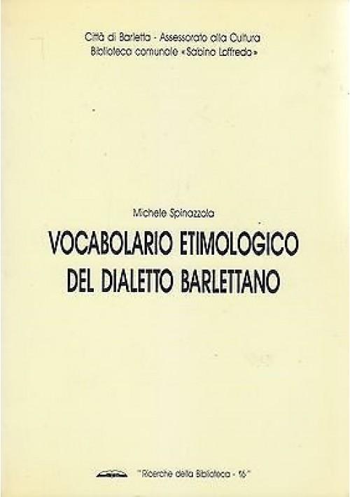 VOCABOLARIO ETIMOLOGICO DEL DIALETTO BARLETTANO di Michele Spinazzola 1990