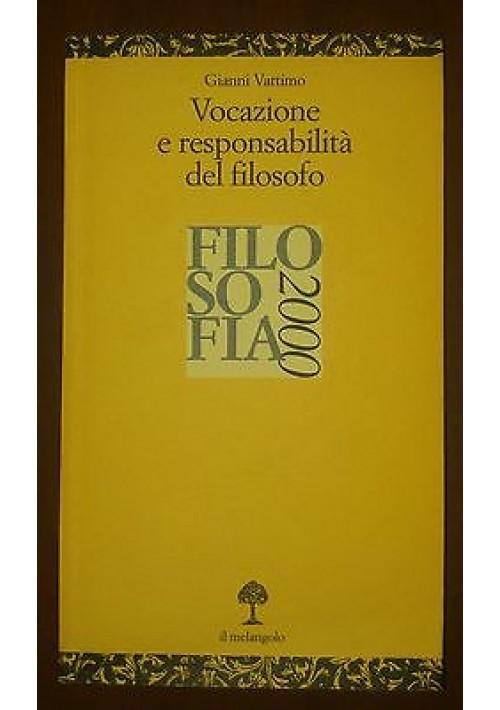 VOCAZIONE E RESPONSABILITÀ DEL FILOSOFO di Gianni Vattimo -  Il Melangolo, 2000