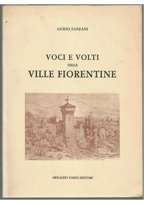 VOCI E VOLTI DELLE VILLE FIORENTINE  Guido Fanfani - Arnaldo forni editore 1988