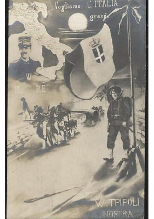 VOGLIAMO L'ITALIA GRANDE cartolina viaggiata 1912 W IL RE W TRIPOLI NOSTRA
