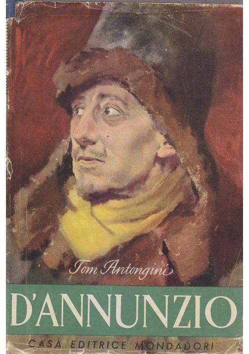 Vita Segreta di Gabriele d Annunzio di Tom Antongini  1944 Mondadori