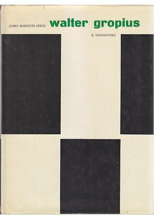 WALTER GROPIUS James Marston Fitch 1961  Il Saggiatore Editore - architettura *