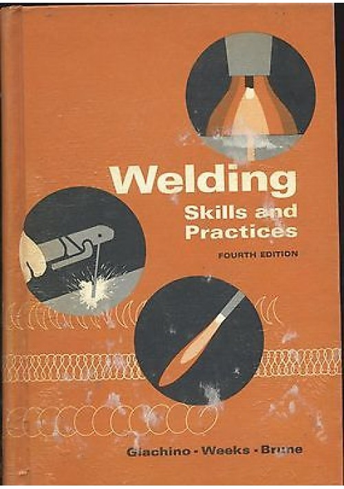 WELDING SKILLS AND PRACTICE di Giachino Weeks e Brune 1971 American technical