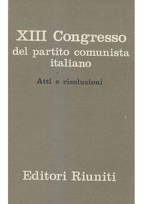 XIII CONGRESSO DEL PARTITO COMUNISTA ITALIANO atti e risoluzioni Editori Riuniti