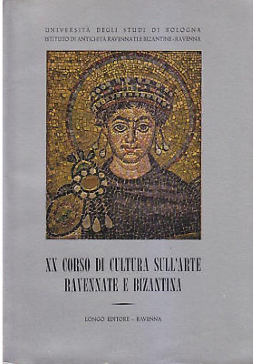 XX CORSO DI CULTURA SULL'ARTE RAVENNATE E BIZANTINA 1973 Longo *