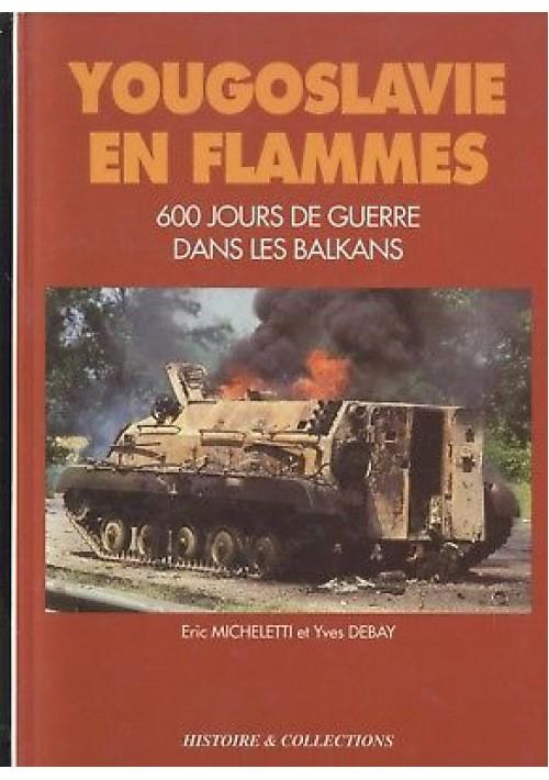 YOUGOSLAVIE EN FLAMMES 600 jours de guerre dans les Balkans 1993 histoire & coll