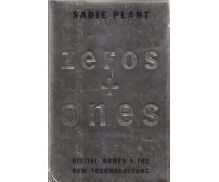 ZEROS + ONES Digital Women + the new technoculture di Sadie Plant 1997 Doubleday