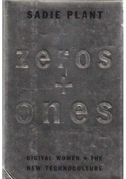 ZEROS + ONES Digital Women + the new technoculture di Sadie Plant 1997 Doubleday