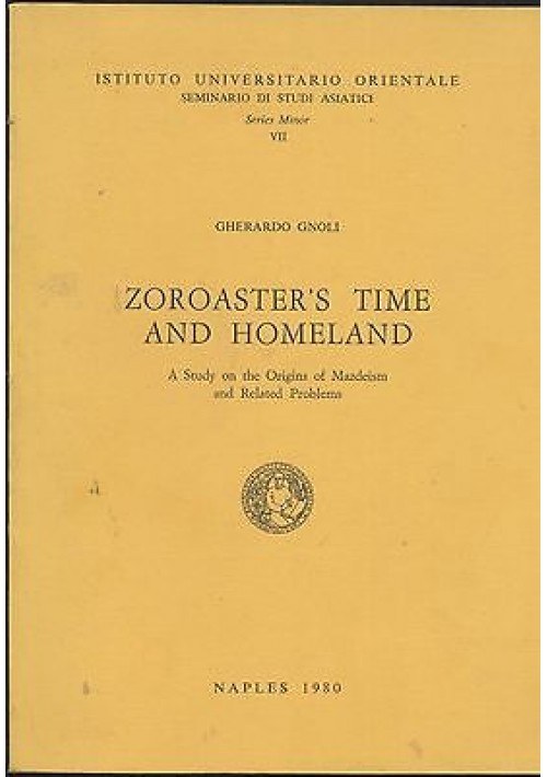 ZOROASTER S TIME AND HOMELAND. A STUDY ON THE ORIGINS OF MAZDEISM di Gnoli 1980