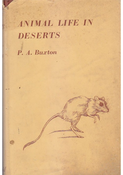 ANIMAL LIFE IN DESERTS A Study of the Fauna in Relation to the Environment - P. A. Buxton 1955 Edward Arnold publishers *