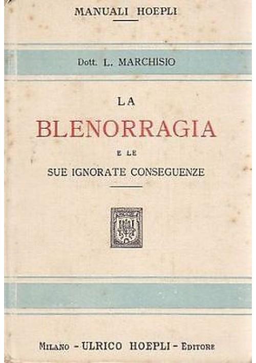 manuali Hoepli LA BLENORRAGIA E LE SUE IGNORATE CONSEGUENZE L. Marchisio -  1925